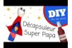 Décapsuleur Super Papa - Fête des Pères – 10doigts.fr
