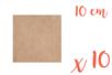 Support carré MDF 10 x 10 cm (Epaisseur : 3 mm) - Lot de 10 - Supports pour mosaïques 05509 - 10doigts.fr